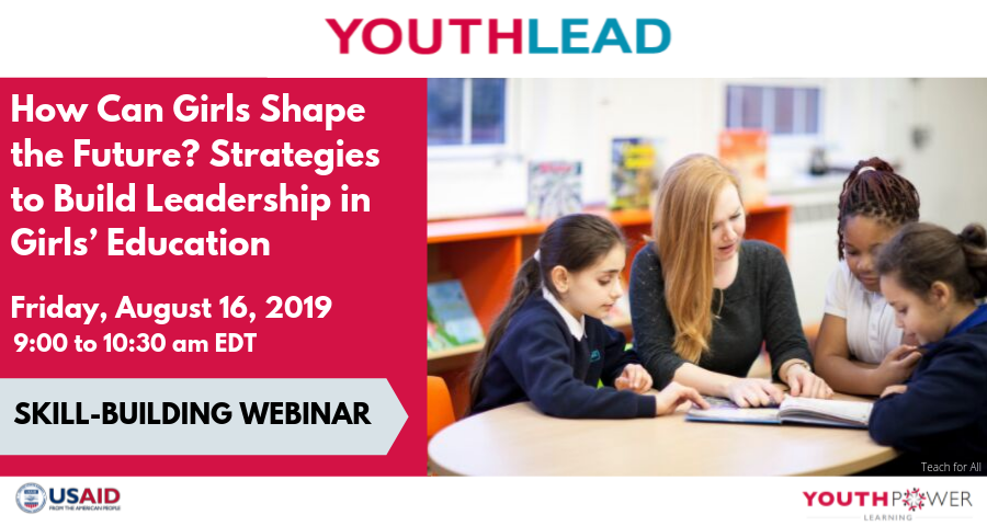 YouthLead  Skill Building  Webinar: How Can Girls Shape the Future? Strategies to Build Leadership in Girls' Education
